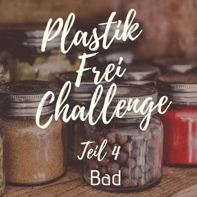 Plastikfrei Challenge Teil 4 Bad